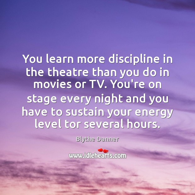 You learn more discipline in the theatre than you do in movies Movies Quotes Image