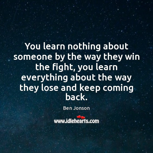 Image, You learn nothing about someone by the way they win the fight,