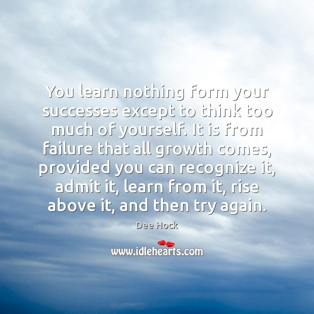 You learn nothing form your successes except to think too much of Image