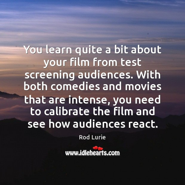 You learn quite a bit about your film from test screening audiences. Image