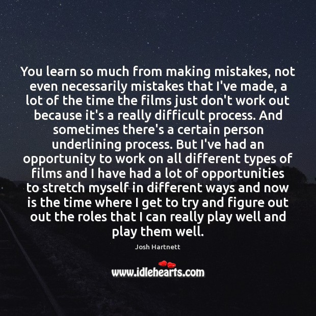 You learn so much from making mistakes, not even necessarily mistakes that Josh Hartnett Picture Quote