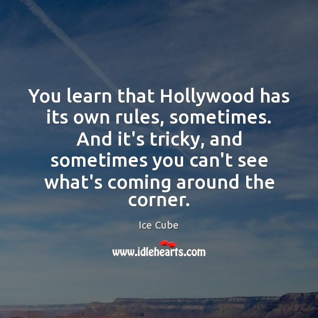 You learn that Hollywood has its own rules, sometimes. And it's tricky, Ice Cube Picture Quote