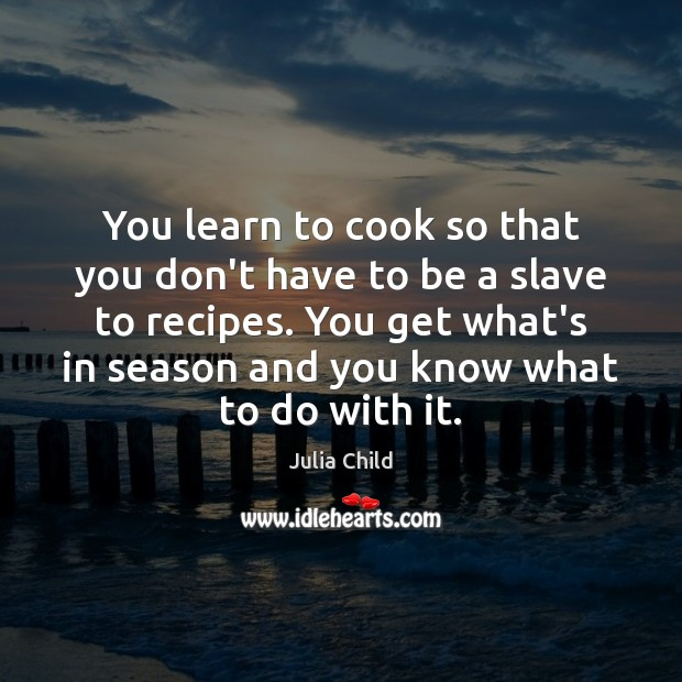 Image, You learn to cook so that you don't have to be a