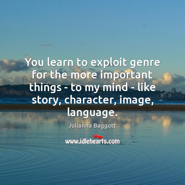You learn to exploit genre for the more important things – to Julianna Baggott Picture Quote