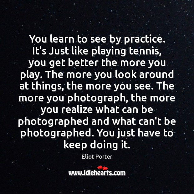 You learn to see by practice. It's Just like playing tennis, you Image