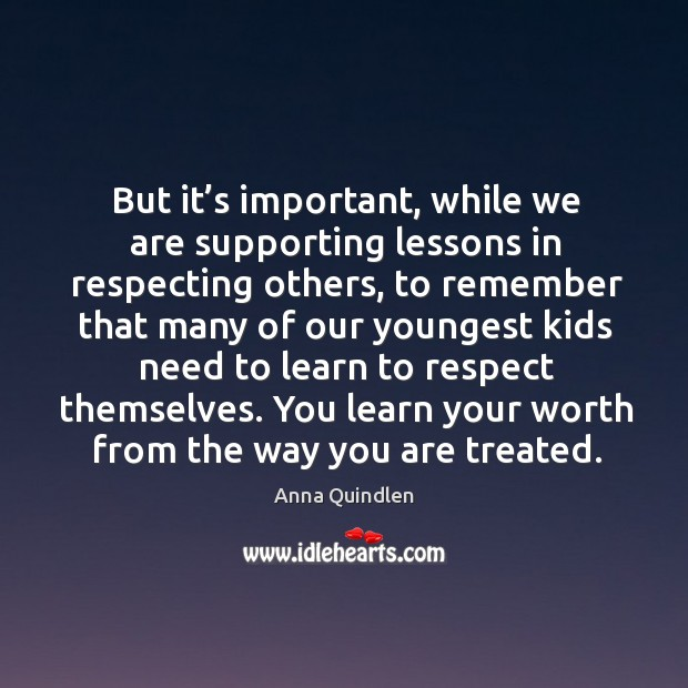 You learn your worth from the way you are treated. Image