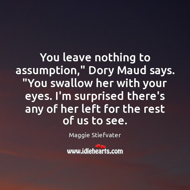 """Image, You leave nothing to assumption,"""" Dory Maud says. """"You swallow her with"""