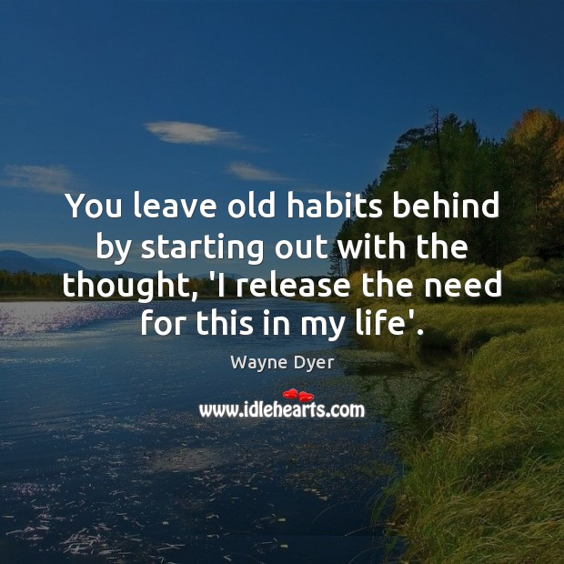 Image about You leave old habits behind by starting out with the thought, 'I