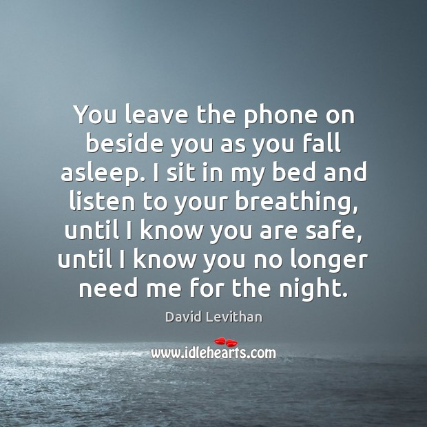 You leave the phone on beside you as you fall asleep. I David Levithan Picture Quote