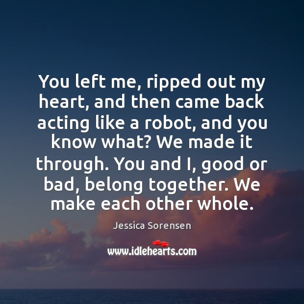 You left me, ripped out my heart, and then came back acting Jessica Sorensen Picture Quote