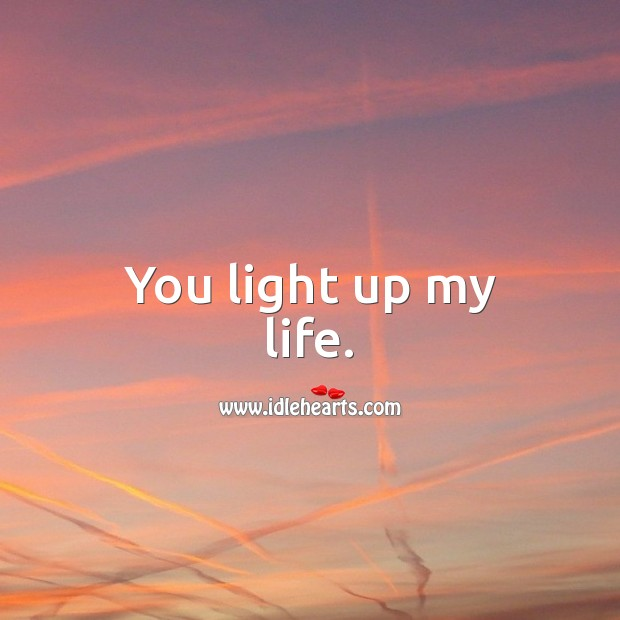 You light up my life. Romantic Messages Image