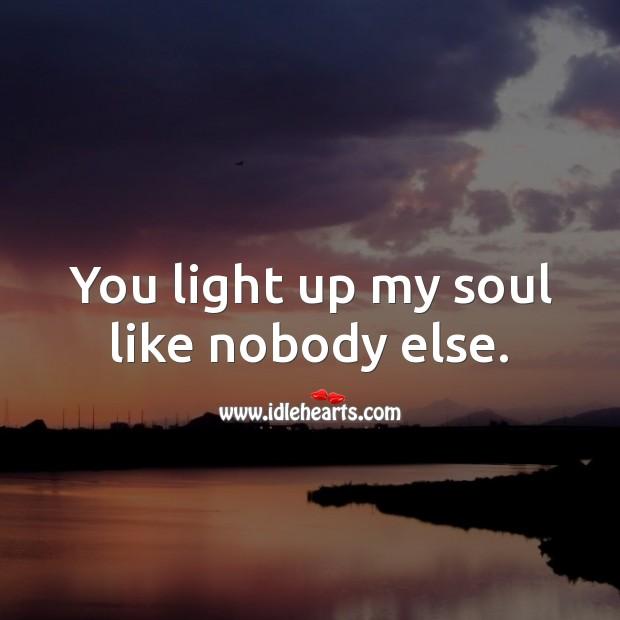 Image, You light up my soul like nobody else.
