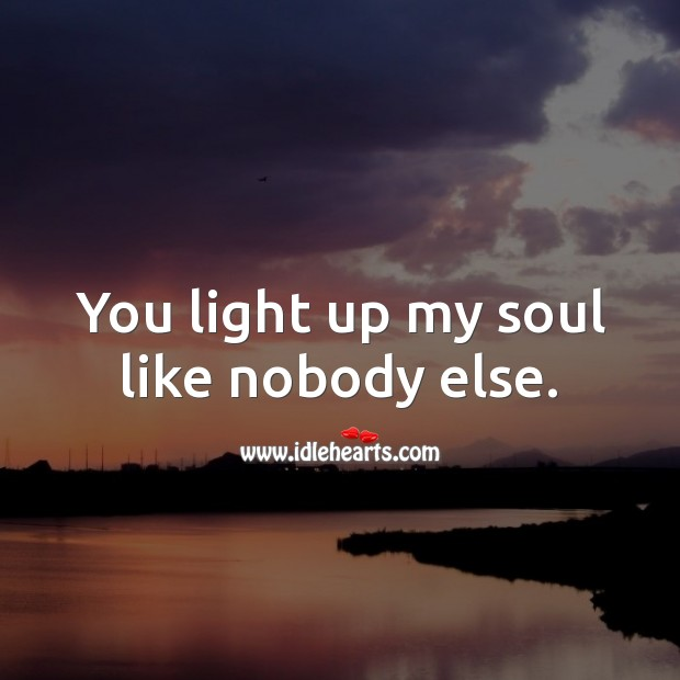You light up my soul like nobody else. Soul Quotes Image