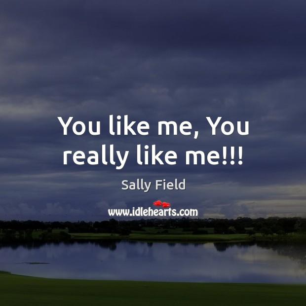 You like me, You really like me!!! Image