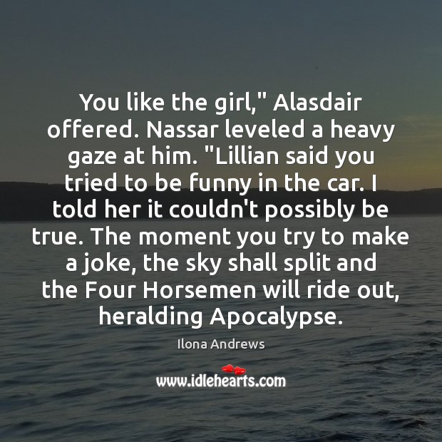 """Image, You like the girl,"""" Alasdair offered. Nassar leveled a heavy gaze at"""