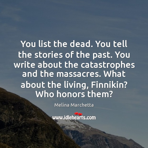You list the dead. You tell the stories of the past. You Melina Marchetta Picture Quote