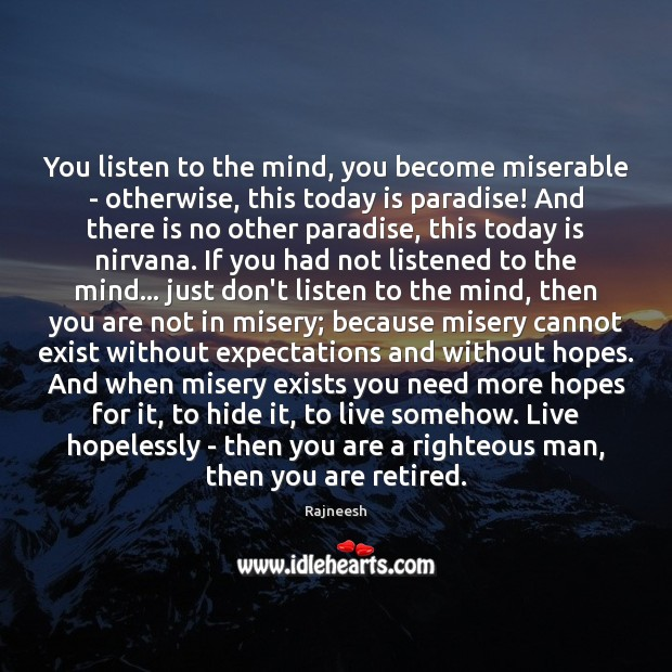 Image, You listen to the mind, you become miserable – otherwise, this today