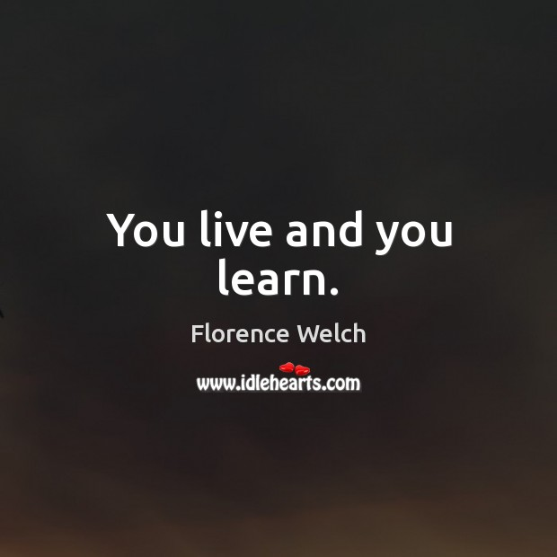 You Live And You Learn