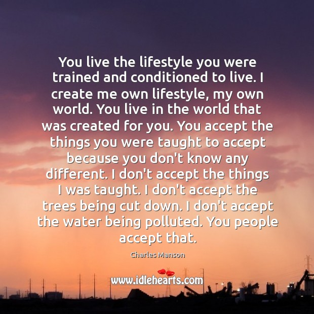 You live the lifestyle you were trained and conditioned to live. I Image