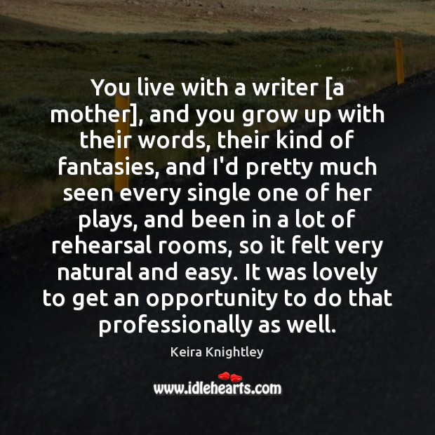 You live with a writer [a mother], and you grow up with Keira Knightley Picture Quote