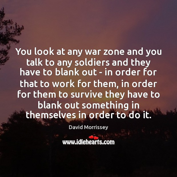 Image, You look at any war zone and you talk to any soldiers