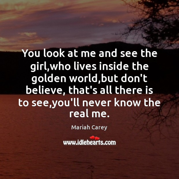 You look at me and see the girl,who lives inside the Mariah Carey Picture Quote