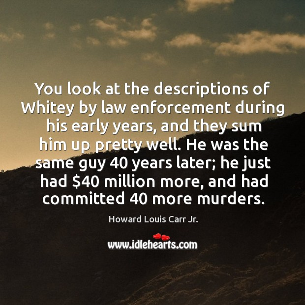 You look at the descriptions of whitey by law enforcement during his early years Image