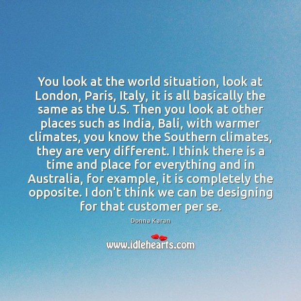 Image, You look at the world situation, look at London, Paris, Italy, it