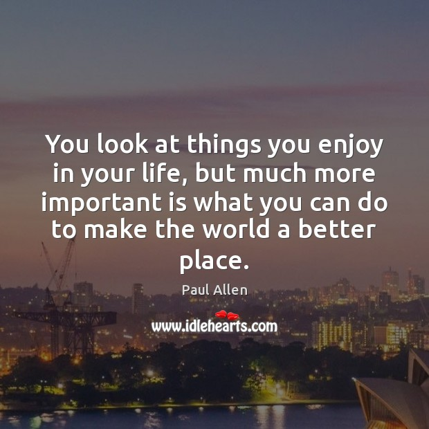 You look at things you enjoy in your life, but much more Image