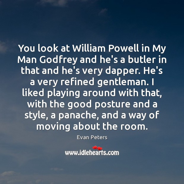 Image, You look at William Powell in My Man Godfrey and he's a