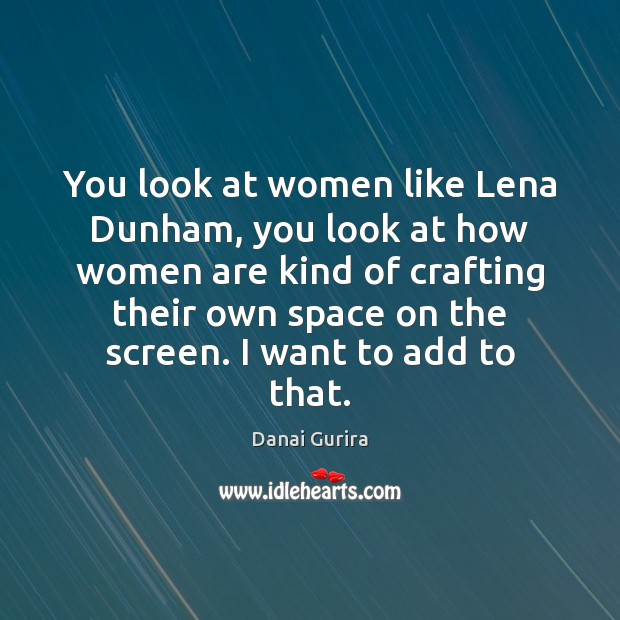 You look at women like Lena Dunham, you look at how women Image