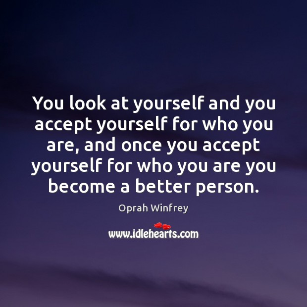 You look at yourself and you accept yourself for who you are, Oprah Winfrey Picture Quote