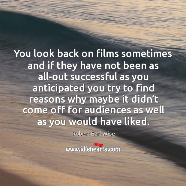 You look back on films sometimes and if they have not been as all-out successful as you Image