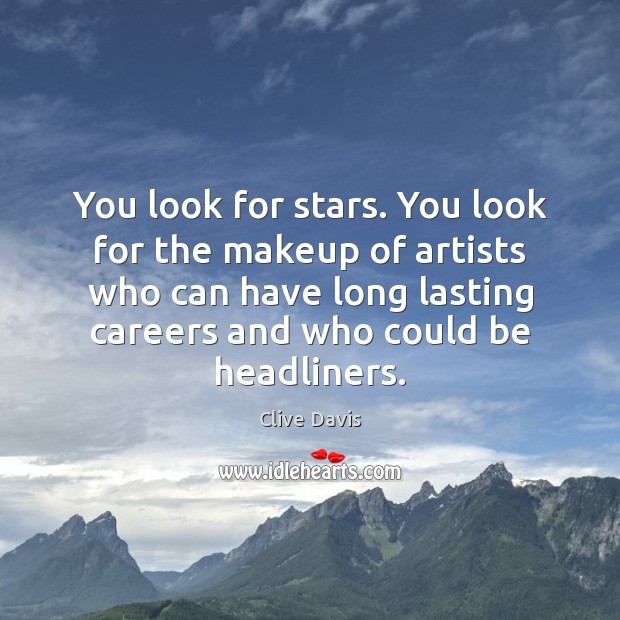 You look for stars. You look for the makeup of artists who Image