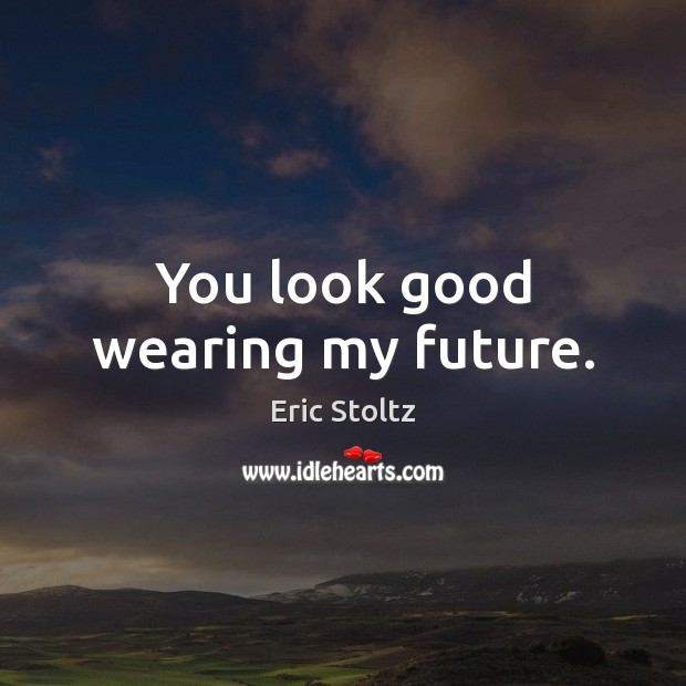 Image, You look good wearing my future.