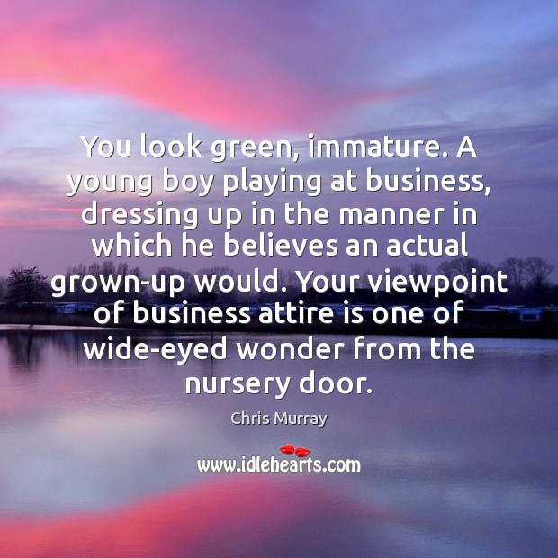 You look green, immature. A young boy playing at business, dressing up Image