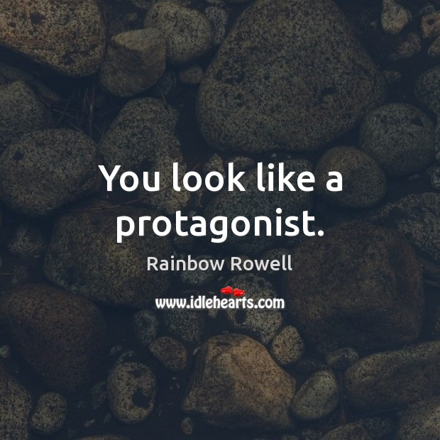 You look like a protagonist. Rainbow Rowell Picture Quote