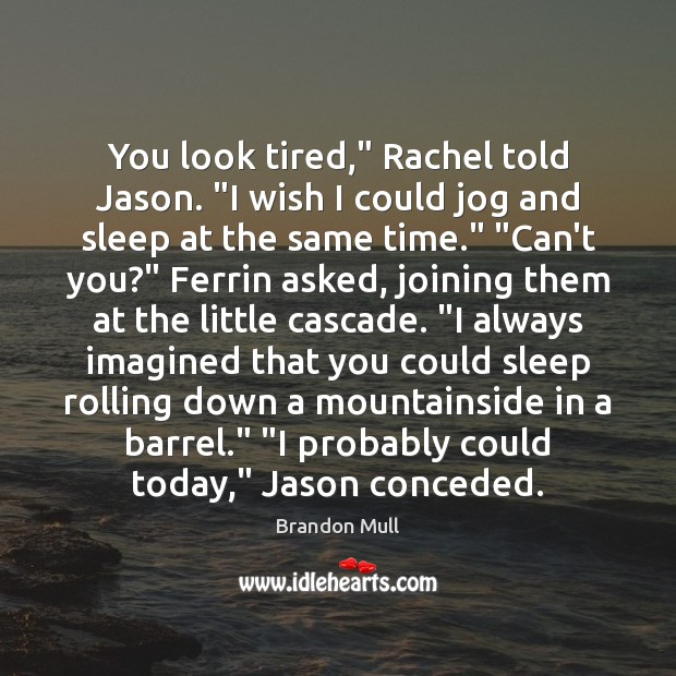 """You look tired,"""" Rachel told Jason. """"I wish I could jog and Brandon Mull Picture Quote"""