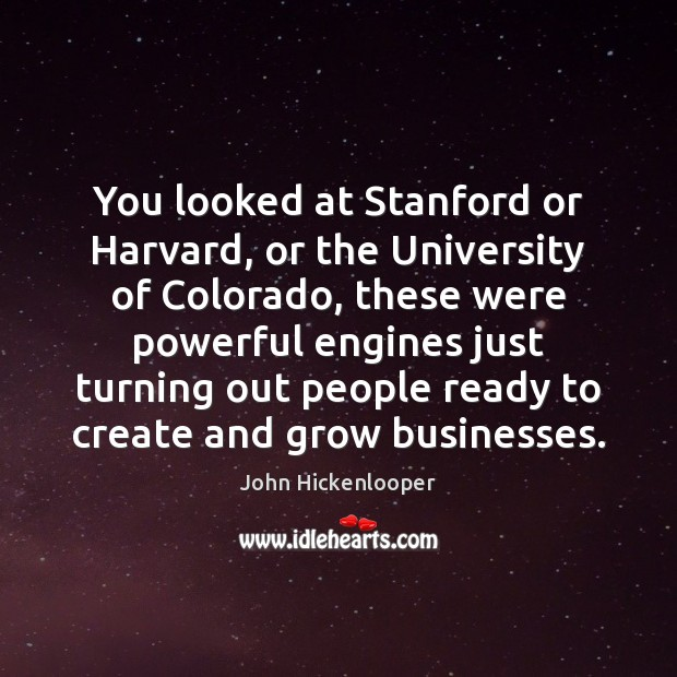 You looked at Stanford or Harvard, or the University of Colorado, these Image