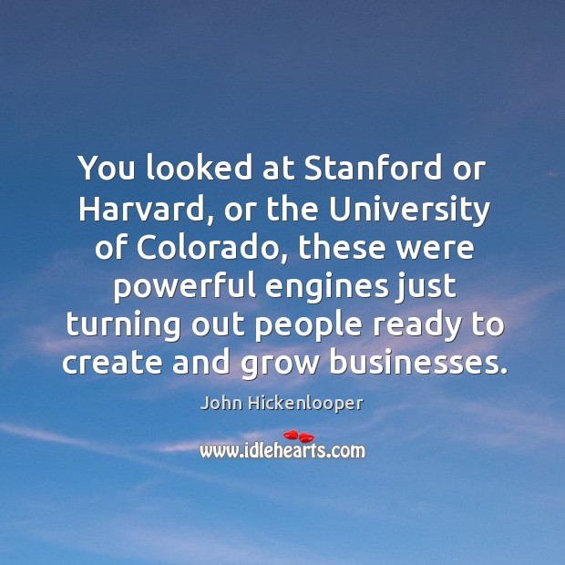 You looked at stanford or harvard, or the university of colorado Image