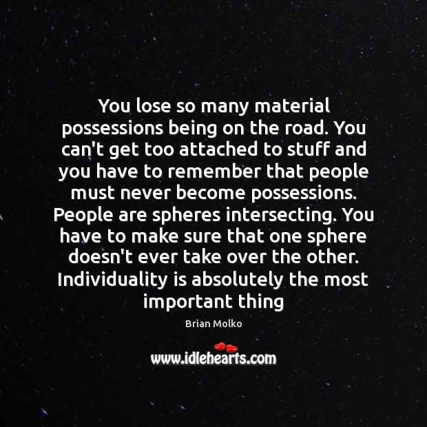 Image, You lose so many material possessions being on the road. You can't