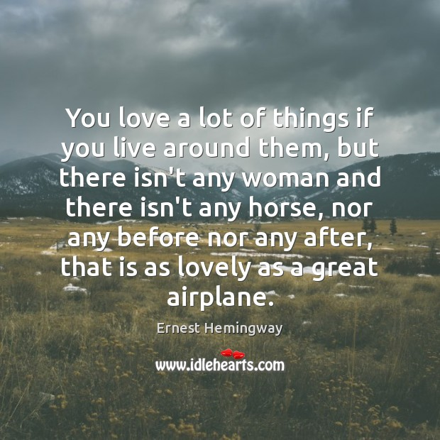 You love a lot of things if you live around them, but Ernest Hemingway Picture Quote