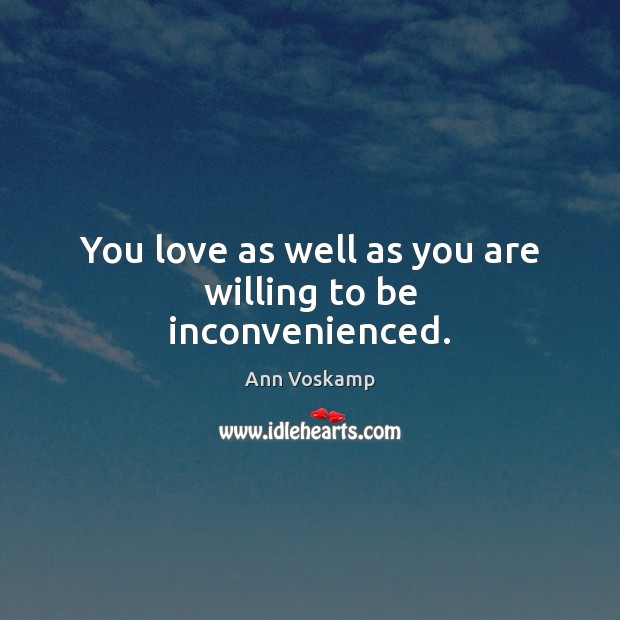 You love as well as you are willing to be inconvenienced. Image
