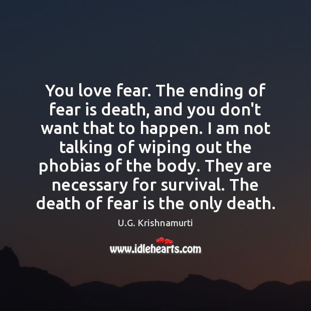 You love fear. The ending of fear is death, and you don't Fear Quotes Image