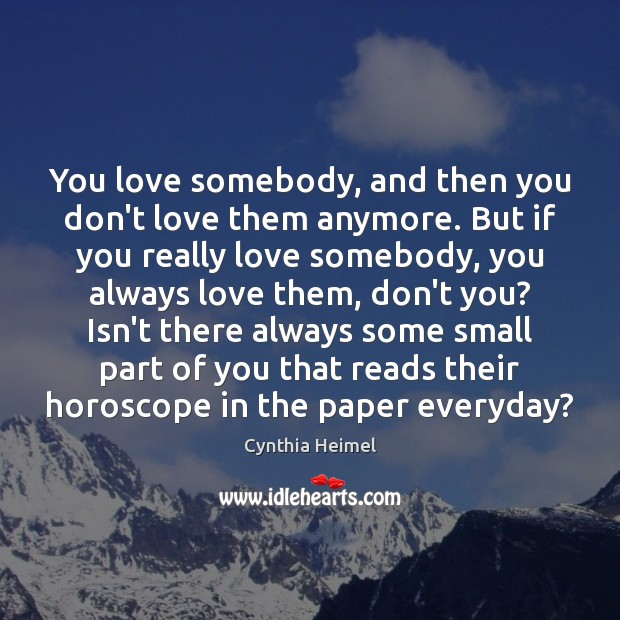 Image, You love somebody, and then you don't love them anymore. But if