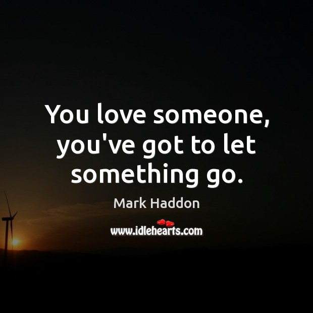 You love someone, you've got to let something go. Image