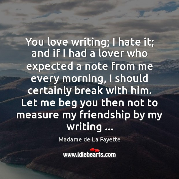 You love writing; I hate it; and if I had a lover Image