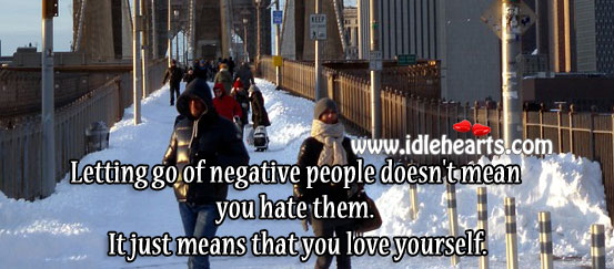 Letting go of negative people doesn't mean you hate them. Image