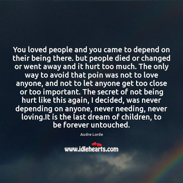 You loved people and you came to depend on their being there. Audre Lorde Picture Quote