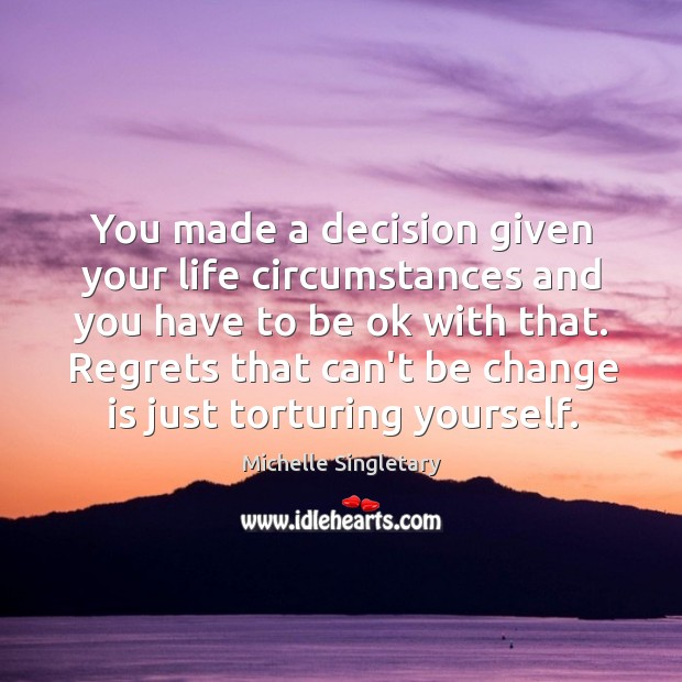 You made a decision given your life circumstances and you have to Michelle Singletary Picture Quote